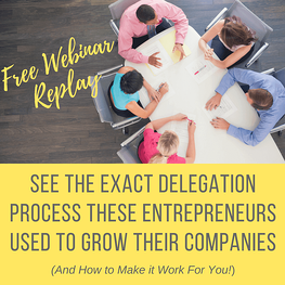 Webinar Replay: See the Exact Delegation Process These Entrepreneurs Used to Grow Their Companies